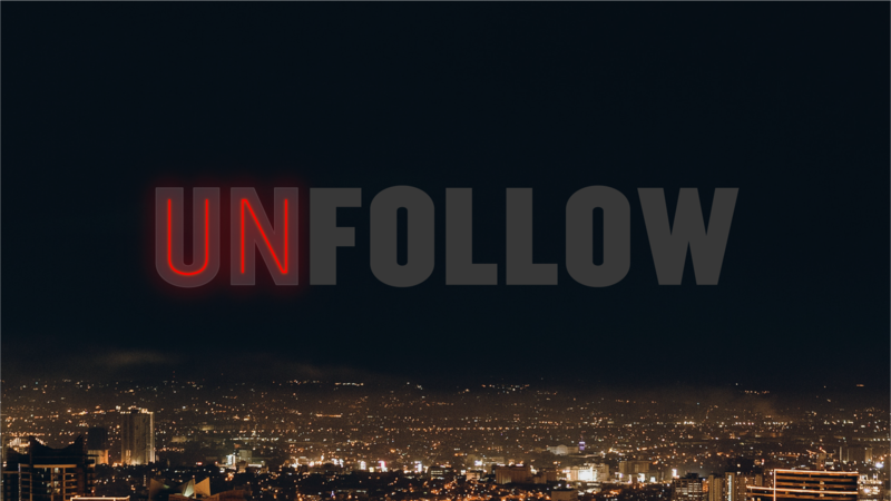 Unfollow — Part 1